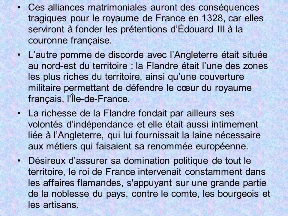 Ces alliances matrimoniales auront des conséquences tragiques pour le royaume de France en 1328, car elles serviront à fonder les prétentions dÉdouard