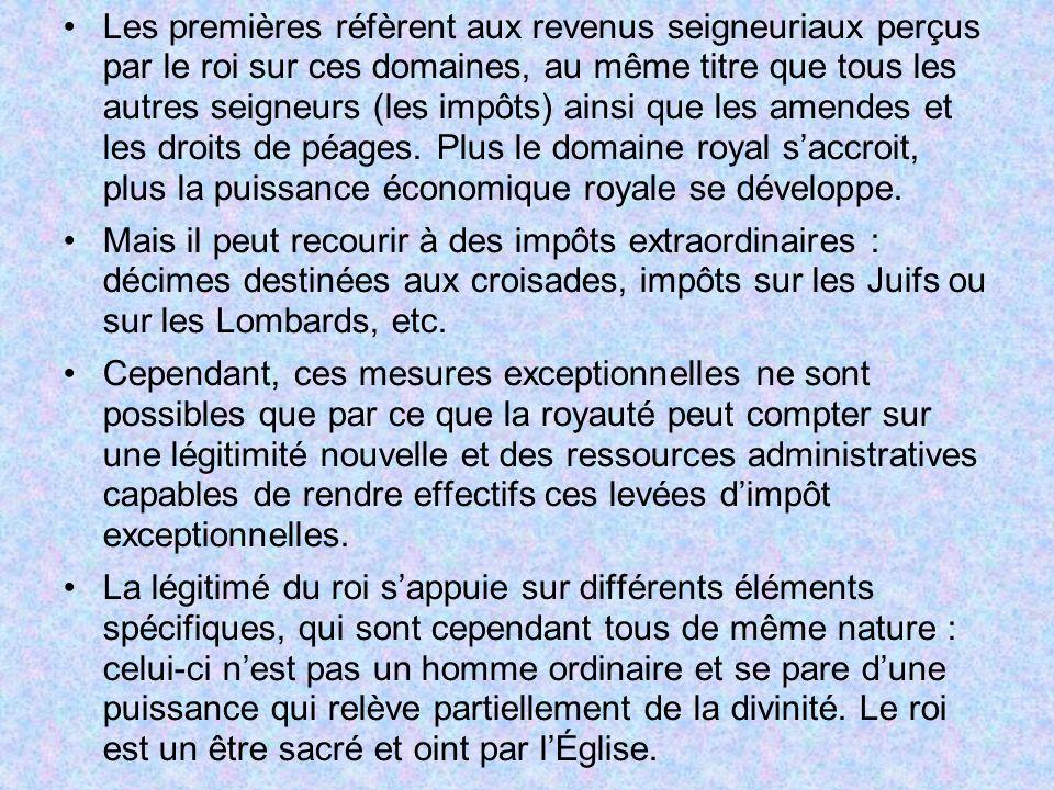 Les premières réfèrent aux revenus seigneuriaux perçus par le roi sur ces domaines, au même titre que tous les autres seigneurs (les impôts) ainsi que