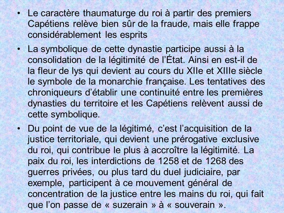 Le caractère thaumaturge du roi à partir des premiers Capétiens relève bien sûr de la fraude, mais elle frappe considérablement les esprits La symboli