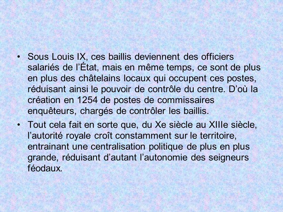 Sous Louis IX, ces baillis deviennent des officiers salariés de lÉtat, mais en même temps, ce sont de plus en plus des châtelains locaux qui occupent
