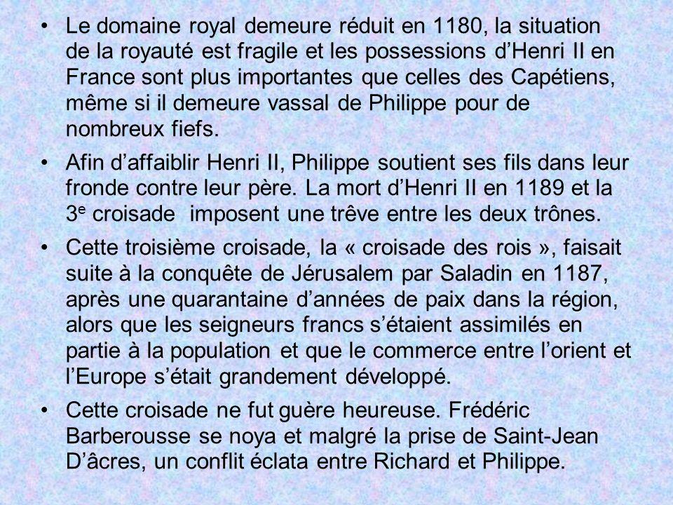 Le domaine royal demeure réduit en 1180, la situation de la royauté est fragile et les possessions dHenri II en France sont plus importantes que celle
