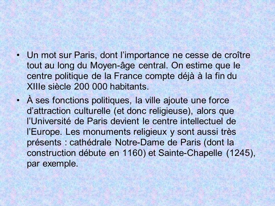 Un mot sur Paris, dont limportance ne cesse de croître tout au long du Moyen-âge central. On estime que le centre politique de la France compte déjà à