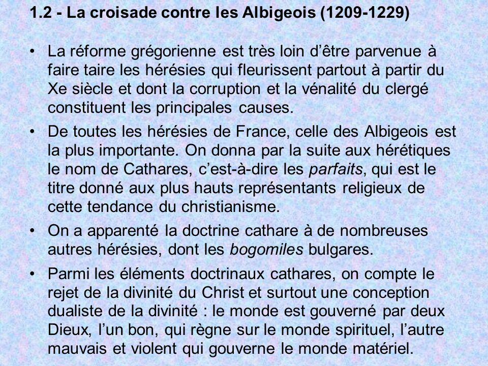 1.2 - La croisade contre les Albigeois (1209-1229) La réforme grégorienne est très loin dêtre parvenue à faire taire les hérésies qui fleurissent part