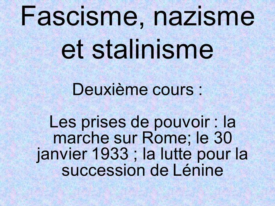 Fascisme, nazisme et stalinisme Deuxième cours : Les prises de pouvoir : la marche sur Rome; le 30 janvier 1933 ; la lutte pour la succession de Lénine