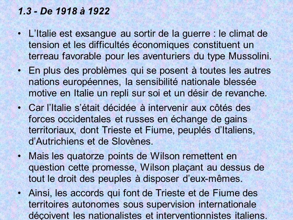 1.3 - De 1918 à 1922 LItalie est exsangue au sortir de la guerre : le climat de tension et les difficultés économiques constituent un terreau favorable pour les aventuriers du type Mussolini.