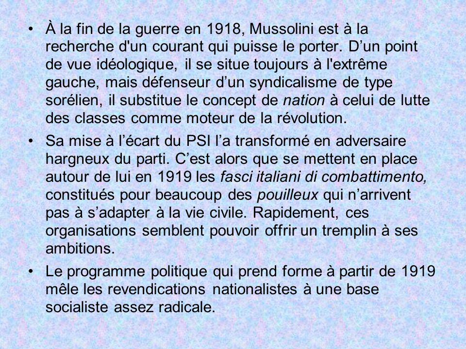 À la fin de la guerre en 1918, Mussolini est à la recherche d'un courant qui puisse le porter. Dun point de vue idéologique, il se situe toujours à l'
