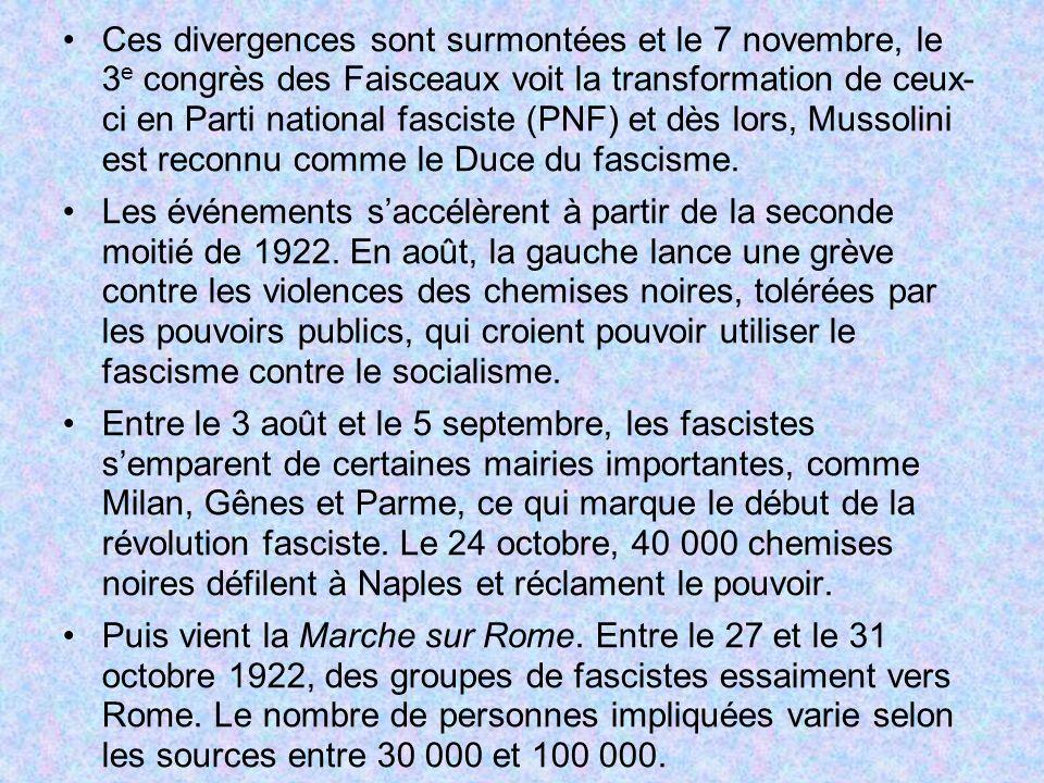 Ces divergences sont surmontées et le 7 novembre, le 3 e congrès des Faisceaux voit la transformation de ceux- ci en Parti national fasciste (PNF) et dès lors, Mussolini est reconnu comme le Duce du fascisme.
