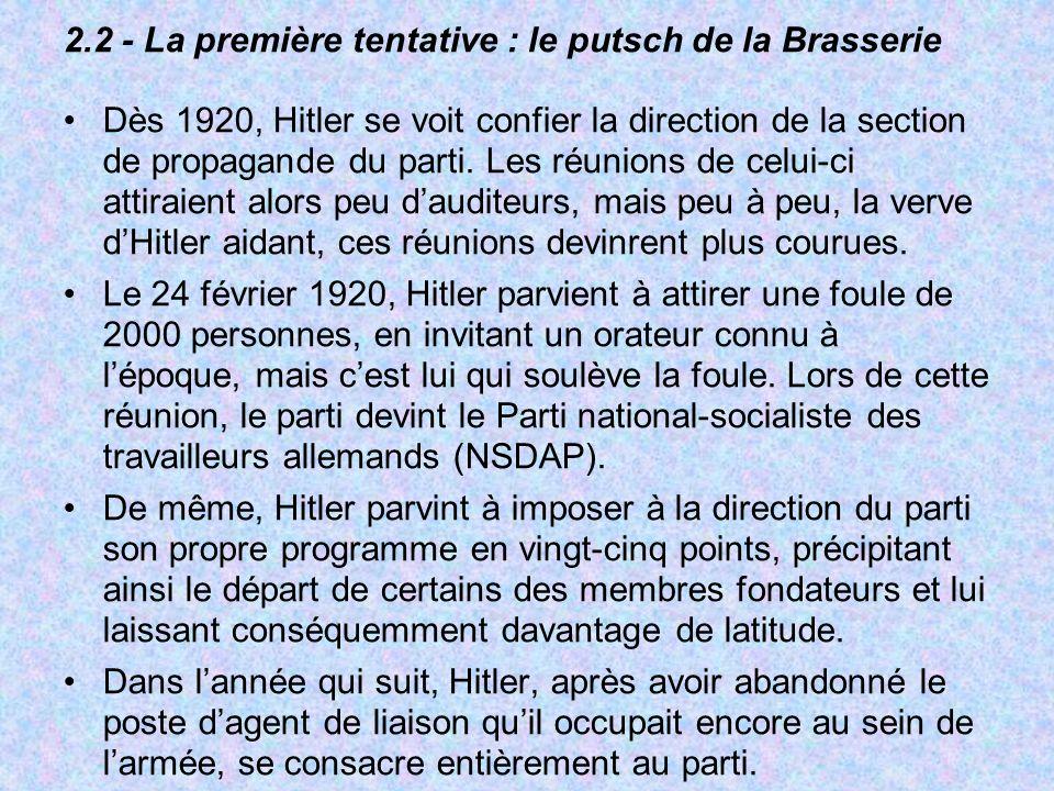 2.2 - La première tentative : le putsch de la Brasserie Dès 1920, Hitler se voit confier la direction de la section de propagande du parti. Les réunio