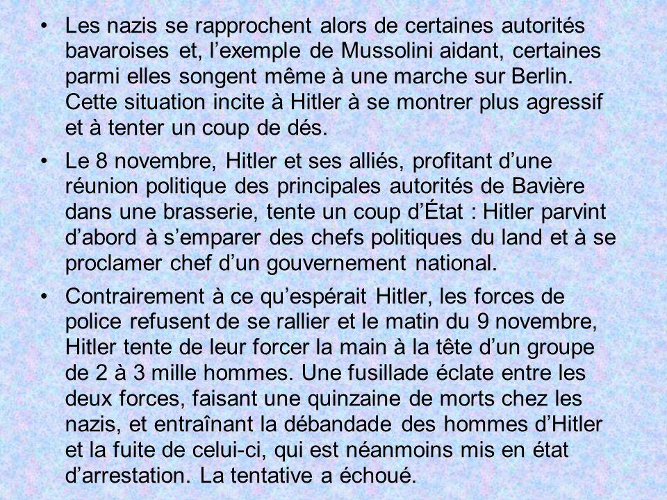 Les nazis se rapprochent alors de certaines autorités bavaroises et, lexemple de Mussolini aidant, certaines parmi elles songent même à une marche sur Berlin.