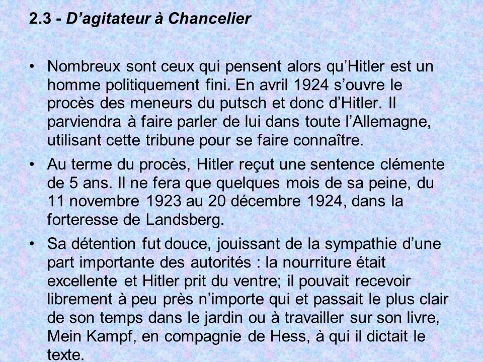 2.3 - Dagitateur à Chancelier Nombreux sont ceux qui pensent alors quHitler est un homme politiquement fini. En avril 1924 souvre le procès des meneur