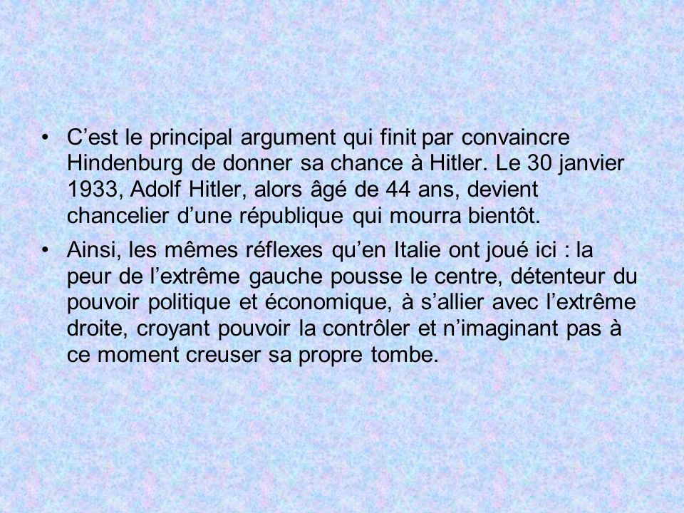 Cest le principal argument qui finit par convaincre Hindenburg de donner sa chance à Hitler. Le 30 janvier 1933, Adolf Hitler, alors âgé de 44 ans, de
