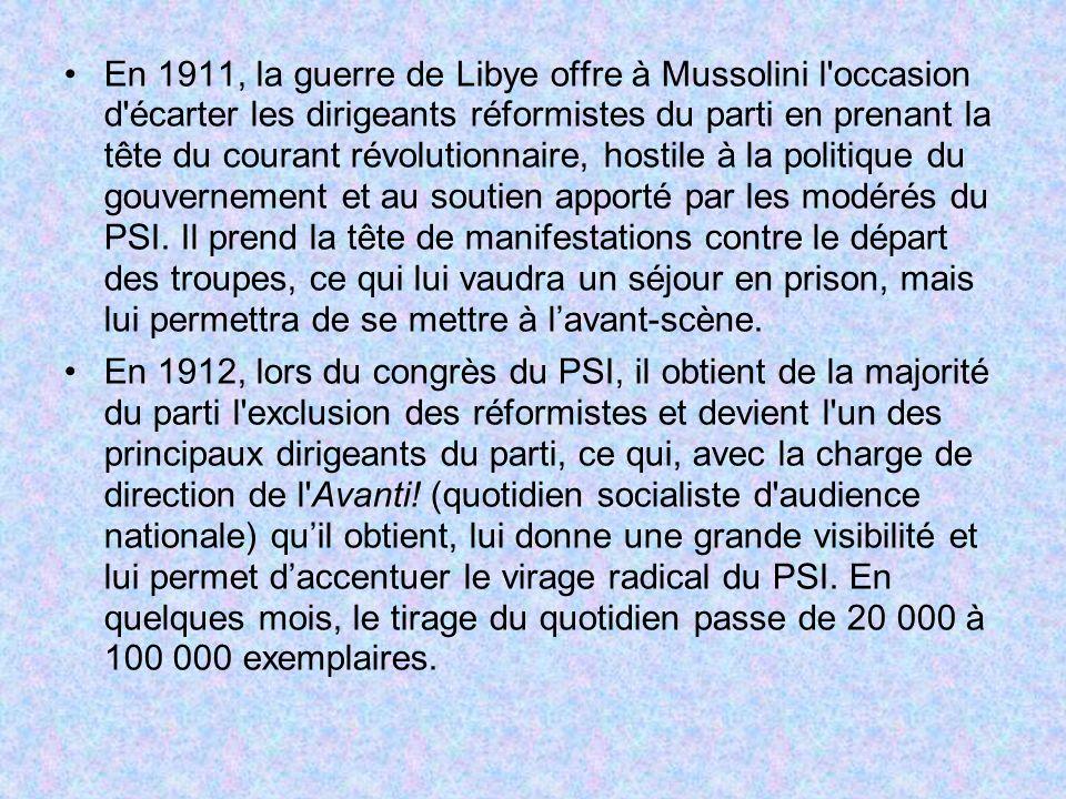 En 1911, la guerre de Libye offre à Mussolini l'occasion d'écarter les dirigeants réformistes du parti en prenant la tête du courant révolutionnaire,