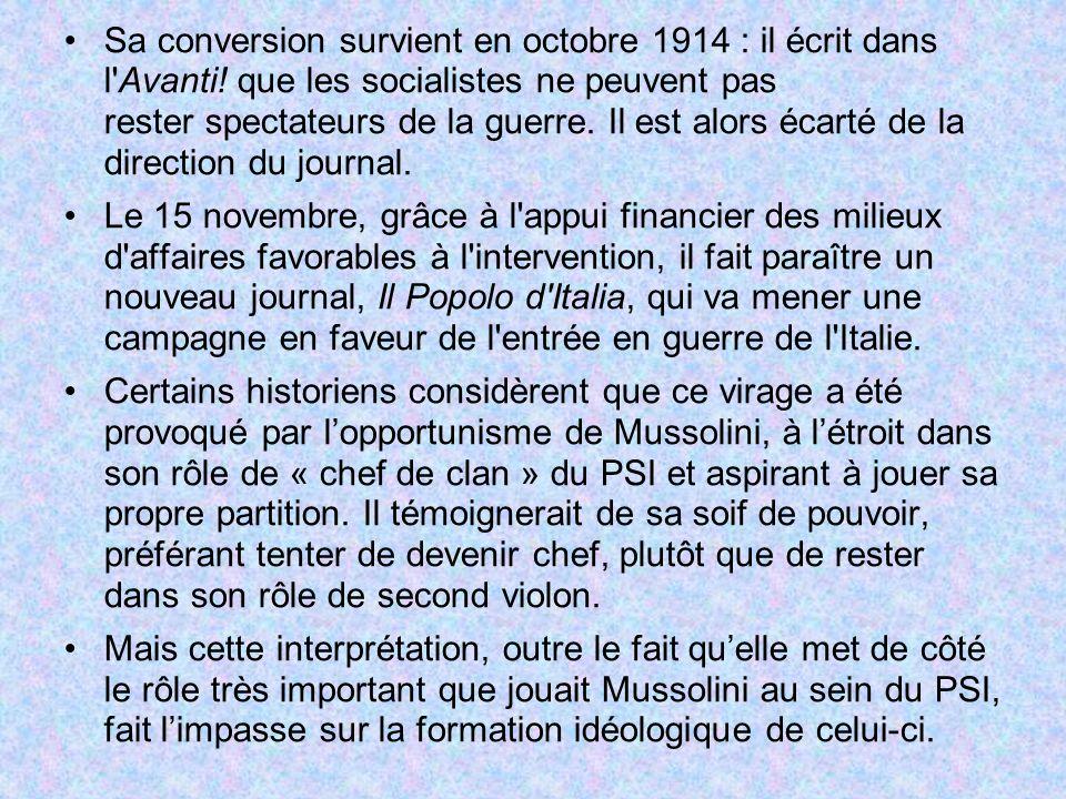 Sa conversion survient en octobre 1914 : il écrit dans l'Avanti! que les socialistes ne peuvent pas rester spectateurs de la guerre. Il est alors écar