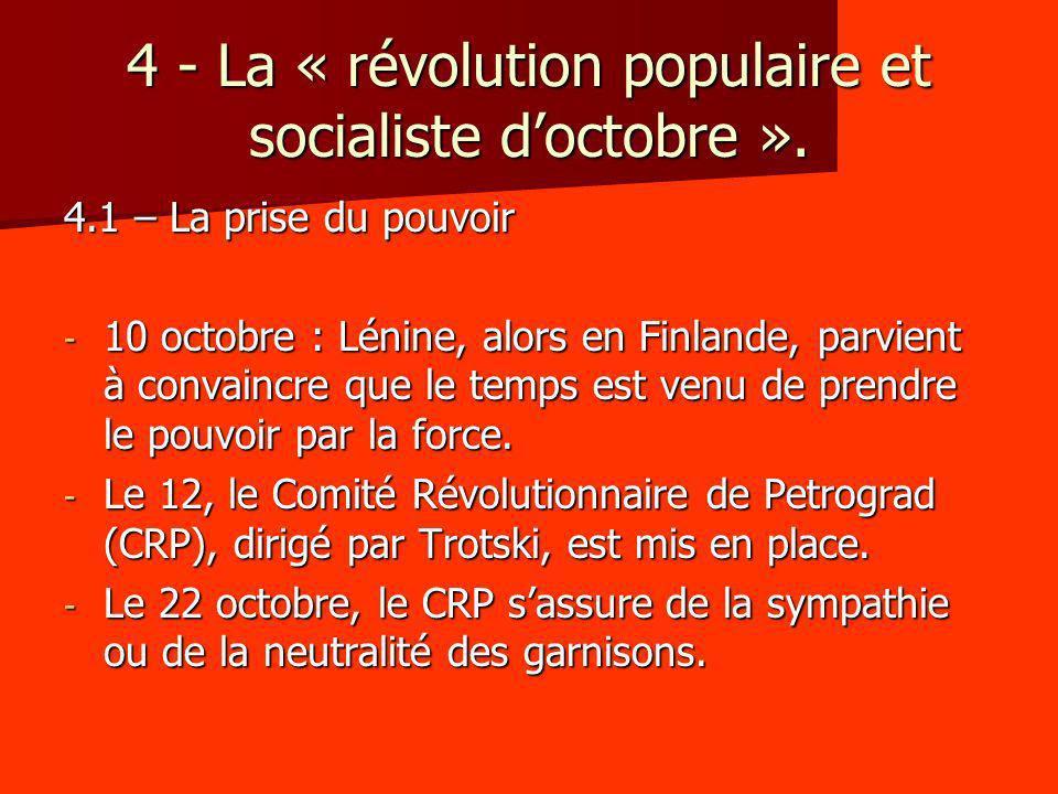 4 - La « révolution populaire et socialiste doctobre ». 4.1 – La prise du pouvoir - 10 octobre : Lénine, alors en Finlande, parvient à convaincre que