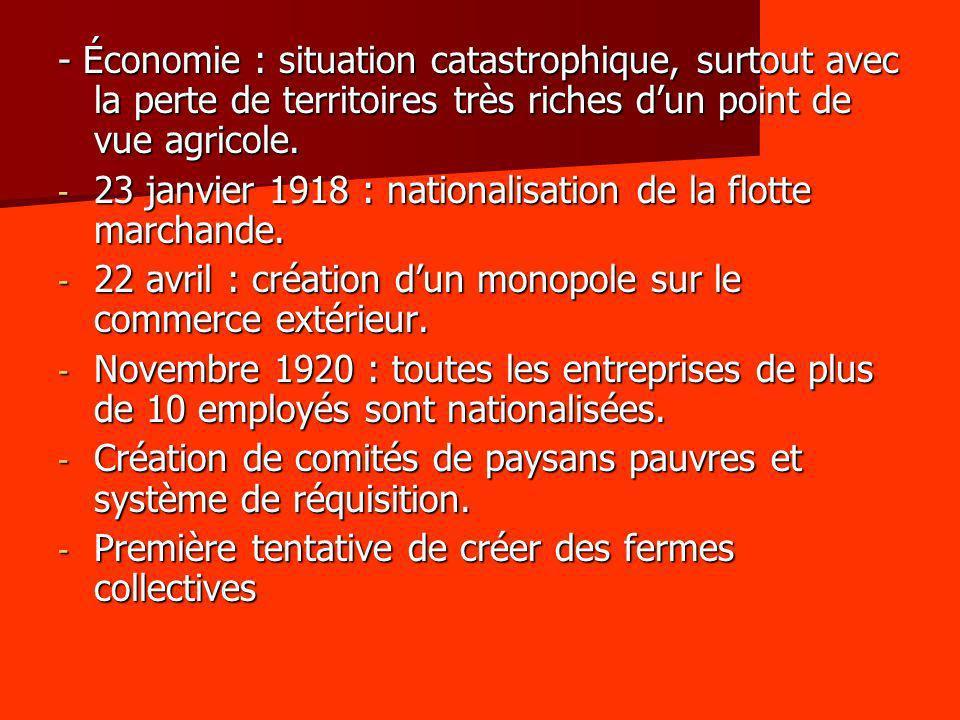 - Économie : situation catastrophique, surtout avec la perte de territoires très riches dun point de vue agricole. - 23 janvier 1918 : nationalisation