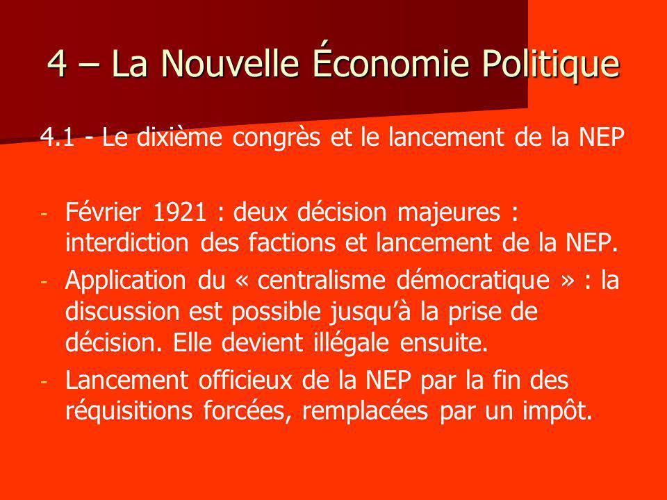 4 – La Nouvelle Économie Politique 4.1 - Le dixième congrès et le lancement de la NEP - - Février 1921 : deux décision majeures : interdiction des fac