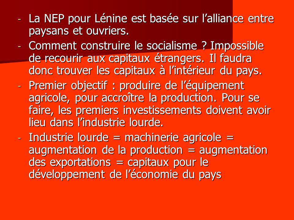 - La NEP pour Lénine est basée sur lalliance entre paysans et ouvriers. - Comment construire le socialisme ? Impossible de recourir aux capitaux étran