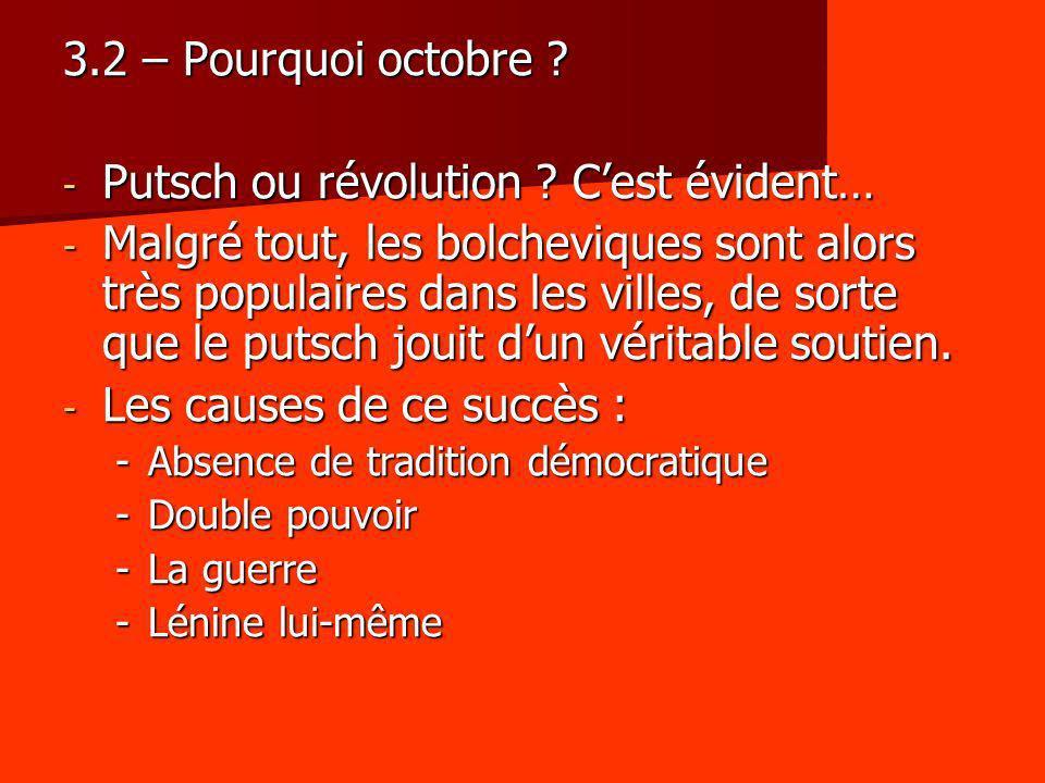 3.2 – Pourquoi octobre ? - Putsch ou révolution ? Cest évident… - Malgré tout, les bolcheviques sont alors très populaires dans les villes, de sorte q