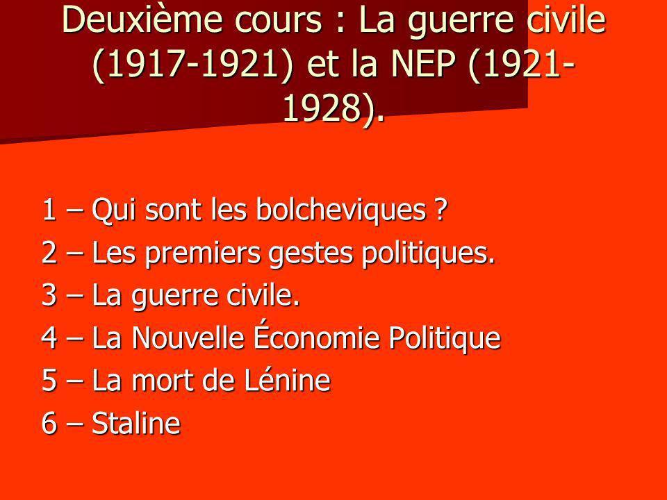 Deuxième cours : La guerre civile (1917-1921) et la NEP (1921- 1928). 1 – Qui sont les bolcheviques ? 2 – Les premiers gestes politiques. 3 – La guerr