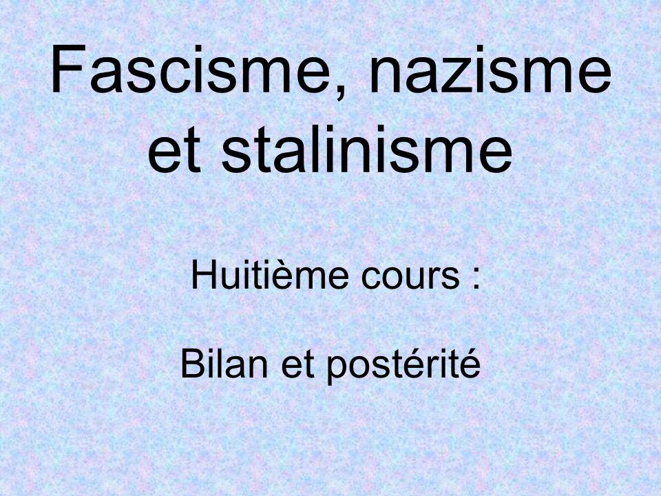 Fascisme, nazisme et stalinisme Huitième cours : Bilan et postérité
