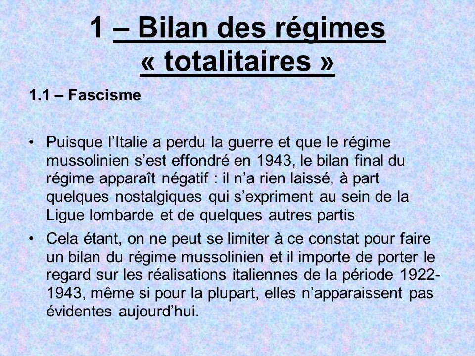 1 – Bilan des régimes « totalitaires » 1.1 – Fascisme Puisque lItalie a perdu la guerre et que le régime mussolinien sest effondré en 1943, le bilan f