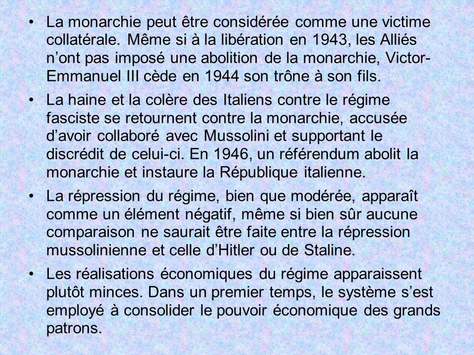 La monarchie peut être considérée comme une victime collatérale. Même si à la libération en 1943, les Alliés nont pas imposé une abolition de la monar
