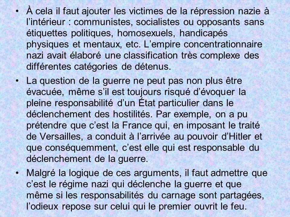 À cela il faut ajouter les victimes de la répression nazie à lintérieur : communistes, socialistes ou opposants sans étiquettes politiques, homosexuel
