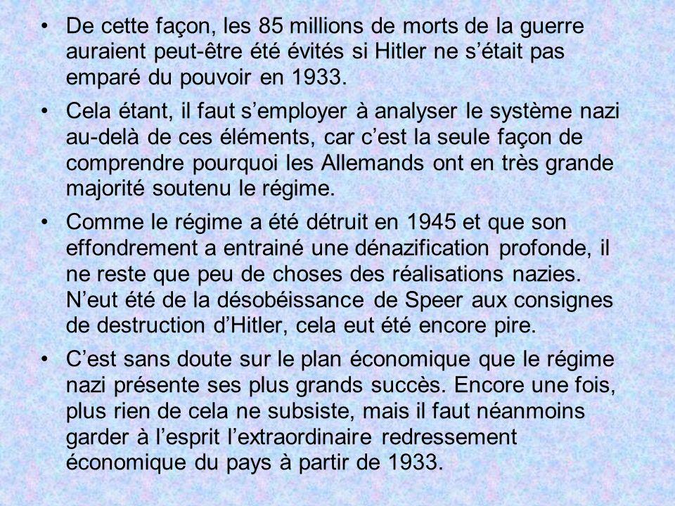 De cette façon, les 85 millions de morts de la guerre auraient peut-être été évités si Hitler ne sétait pas emparé du pouvoir en 1933. Cela étant, il