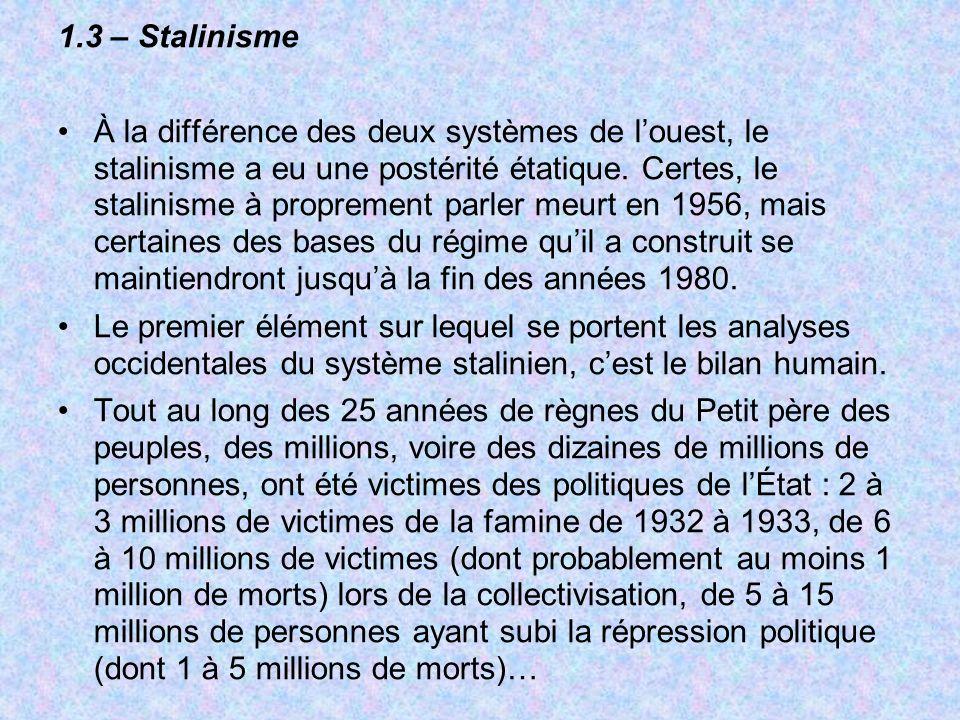 1.3 – Stalinisme À la différence des deux systèmes de louest, le stalinisme a eu une postérité étatique. Certes, le stalinisme à proprement parler meu