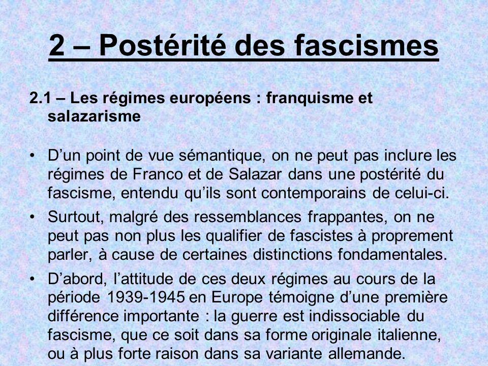 2 – Postérité des fascismes 2.1 – Les régimes européens : franquisme et salazarisme Dun point de vue sémantique, on ne peut pas inclure les régimes de