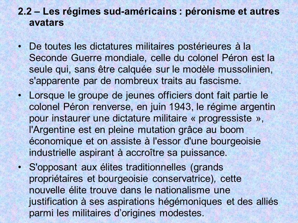 2.2 – Les régimes sud-américains : péronisme et autres avatars De toutes les dictatures militaires postérieures à la Seconde Guerre mondiale, celle du
