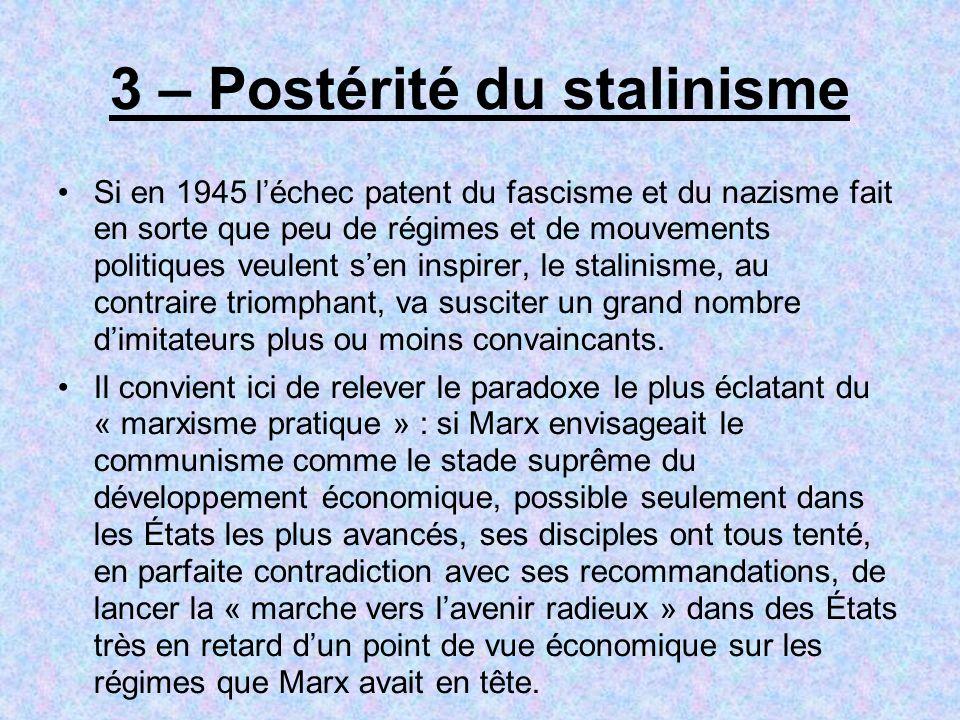3 – Postérité du stalinisme Si en 1945 léchec patent du fascisme et du nazisme fait en sorte que peu de régimes et de mouvements politiques veulent se