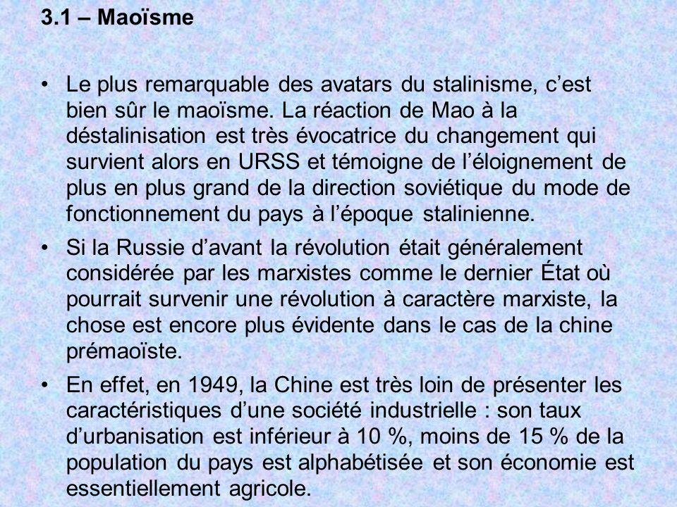3.1 – Maoïsme Le plus remarquable des avatars du stalinisme, cest bien sûr le maoïsme. La réaction de Mao à la déstalinisation est très évocatrice du