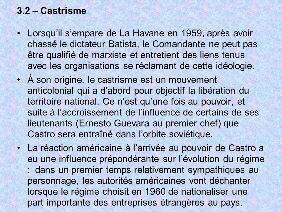 3.2 – Castrisme Lorsquil sempare de La Havane en 1959, après avoir chassé le dictateur Batista, le Comandante ne peut pas être qualifié de marxiste et