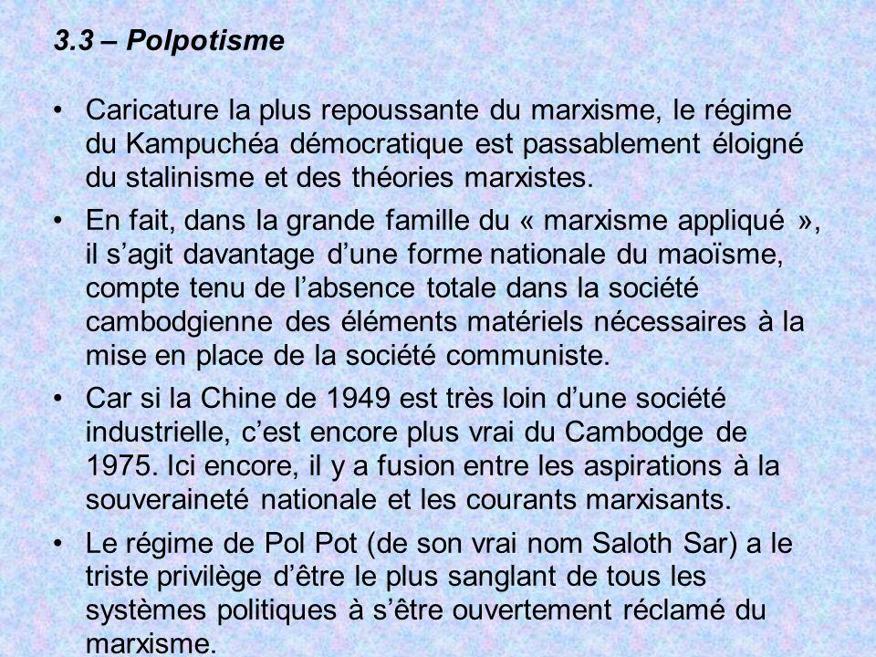 3.3 – Polpotisme Caricature la plus repoussante du marxisme, le régime du Kampuchéa démocratique est passablement éloigné du stalinisme et des théorie