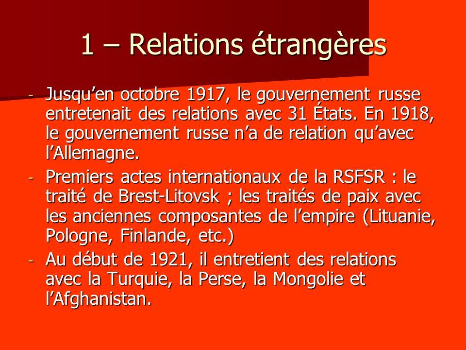 1 – Relations étrangères - Jusquen octobre 1917, le gouvernement russe entretenait des relations avec 31 États. En 1918, le gouvernement russe na de r