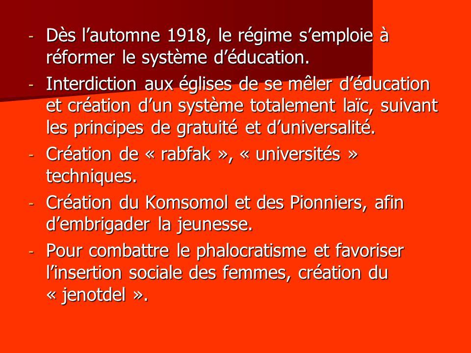 - Dès lautomne 1918, le régime semploie à réformer le système déducation. - Interdiction aux églises de se mêler déducation et création dun système to