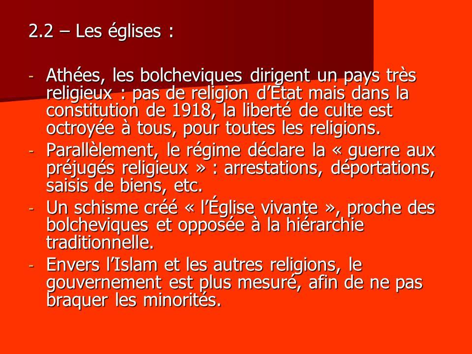 2.2 – Les églises : - Athées, les bolcheviques dirigent un pays très religieux : pas de religion dÉtat mais dans la constitution de 1918, la liberté d