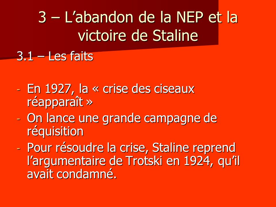 3 – Labandon de la NEP et la victoire de Staline 3.1 – Les faits - En 1927, la « crise des ciseaux réapparaît » - On lance une grande campagne de réqu