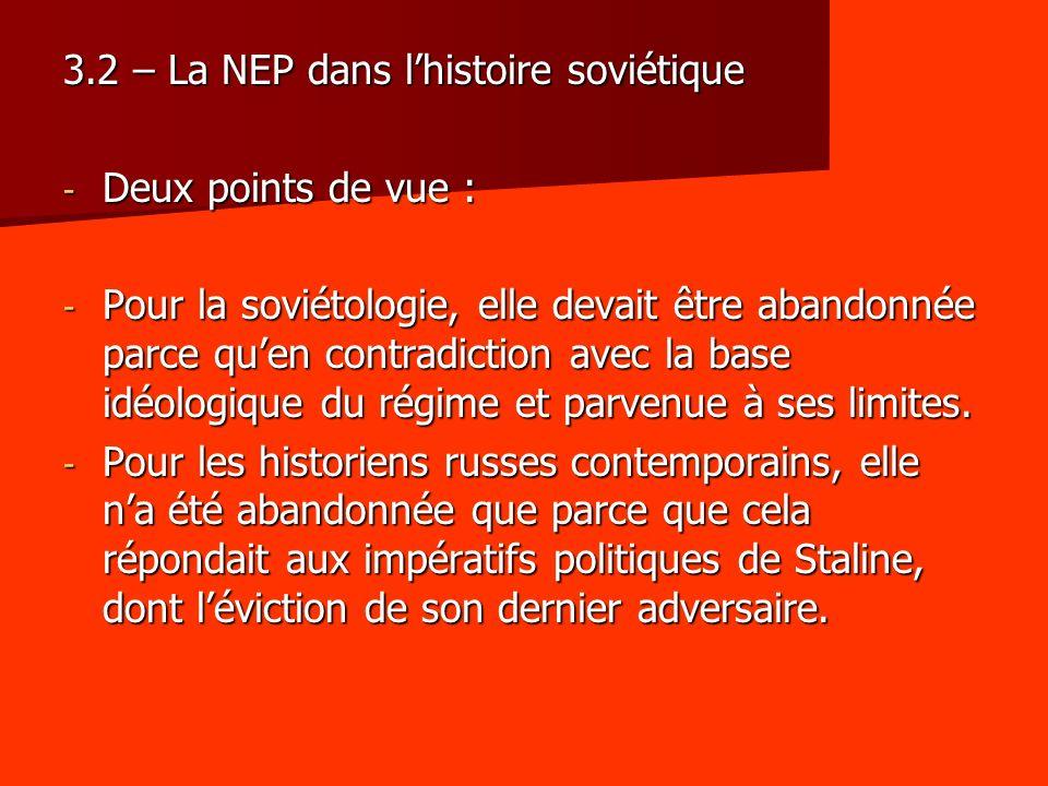 3.2 – La NEP dans lhistoire soviétique - Deux points de vue : - Pour la soviétologie, elle devait être abandonnée parce quen contradiction avec la bas