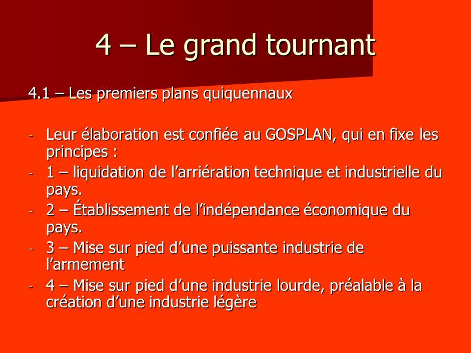 4 – Le grand tournant 4.1 – Les premiers plans quiquennaux - Leur élaboration est confiée au GOSPLAN, qui en fixe les principes : - 1 – liquidation de