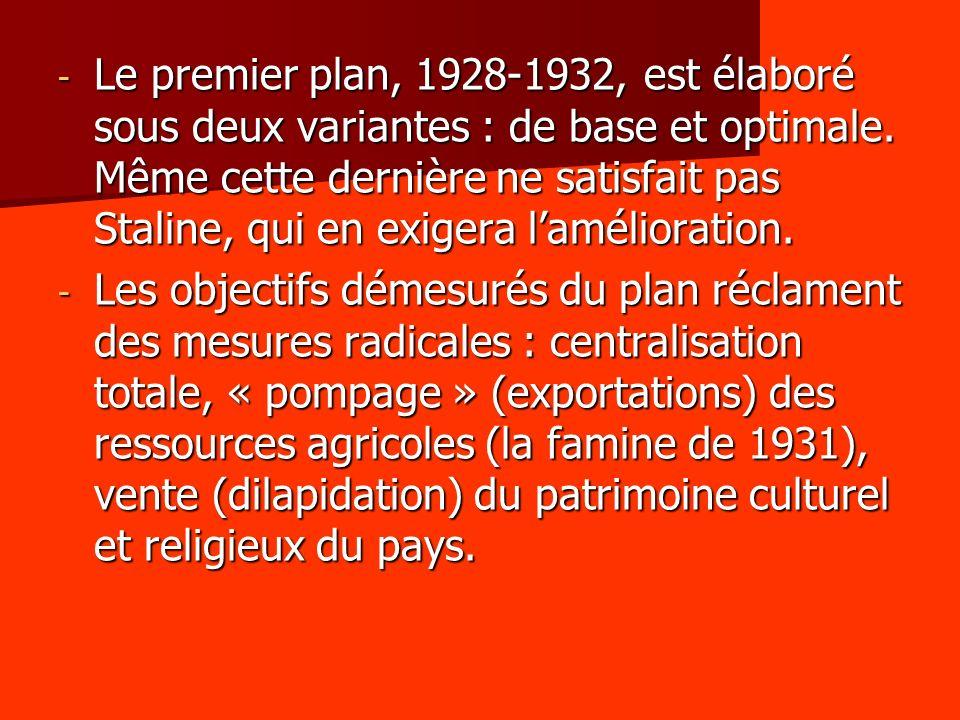 - Le premier plan, 1928-1932, est élaboré sous deux variantes : de base et optimale. Même cette dernière ne satisfait pas Staline, qui en exigera lamé