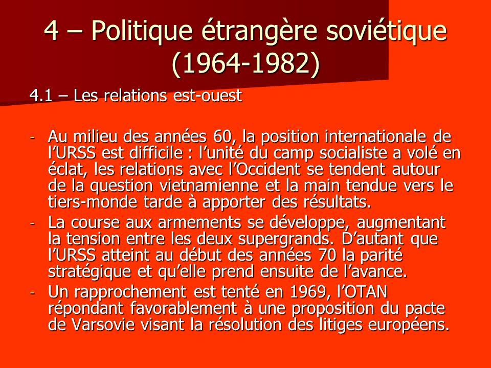 - En août 1970, lURSS signe avec la RFA un traité devant conduire à lacceptation des frontières de laprès-guerre.