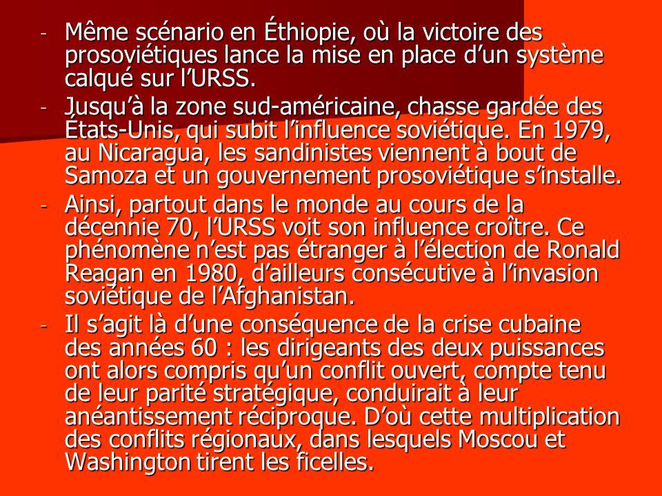 - Même scénario en Éthiopie, où la victoire des prosoviétiques lance la mise en place dun système calqué sur lURSS. - Jusquà la zone sud-américaine, c