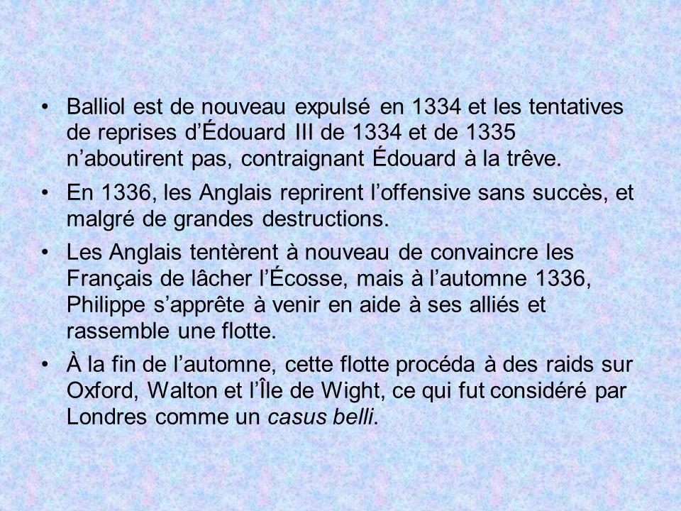 Balliol est de nouveau expulsé en 1334 et les tentatives de reprises dÉdouard III de 1334 et de 1335 naboutirent pas, contraignant Édouard à la trêve.