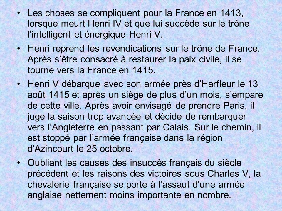 Les choses se compliquent pour la France en 1413, lorsque meurt Henri IV et que lui succède sur le trône lintelligent et énergique Henri V.