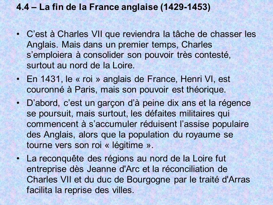 4.4 – La fin de la France anglaise (1429-1453) Cest à Charles VII que reviendra la tâche de chasser les Anglais.
