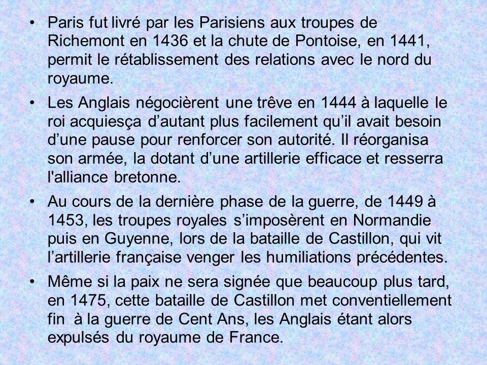Paris fut livré par les Parisiens aux troupes de Richemont en 1436 et la chute de Pontoise, en 1441, permit le rétablissement des relations avec le nord du royaume.