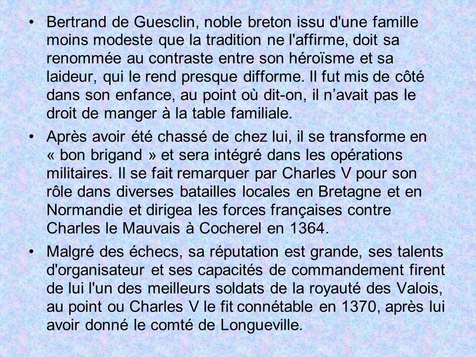 Bertrand de Guesclin, noble breton issu d une famille moins modeste que la tradition ne l affirme, doit sa renommée au contraste entre son héroïsme et sa laideur, qui le rend presque difforme.