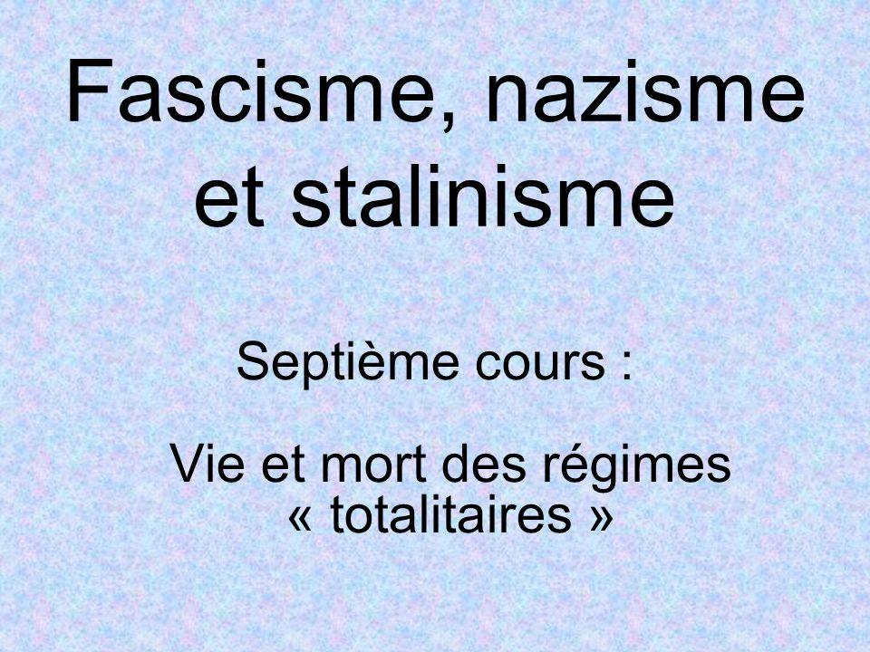 Fascisme, nazisme et stalinisme Septième cours : Vie et mort des régimes « totalitaires »